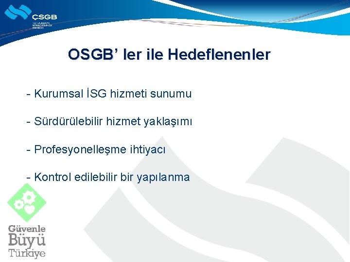 OSGB' ler ile Hedeflenenler - Kurumsal İSG hizmeti sunumu - Sürdürülebilir hizmet yaklaşımı -