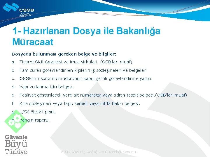 1 - Hazırlanan Dosya ile Bakanlığa Müracaat Dosyada bulunması gereken belge ve bilgiler: a.