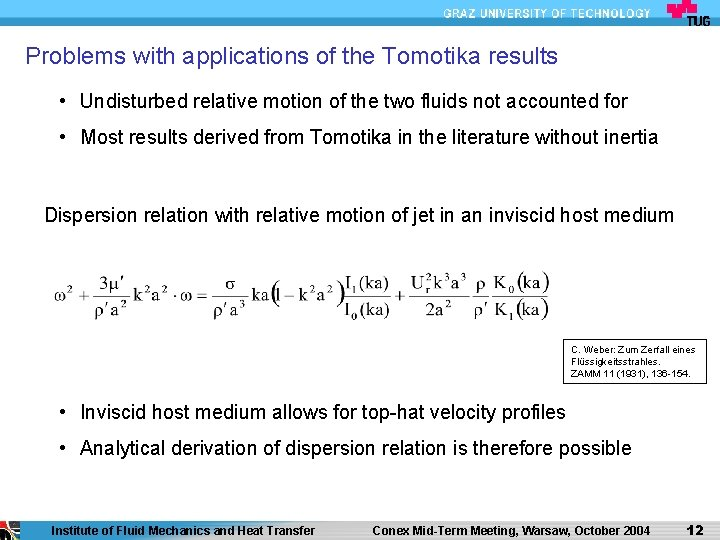 Problems with applications of the Tomotika results • Undisturbed relative motion of the two