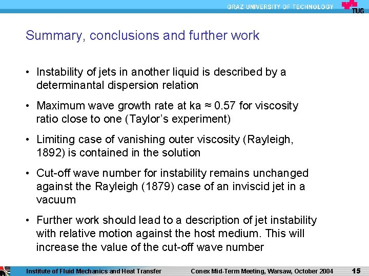 Summary, conclusions and further work • Instability of jets in another liquid is described