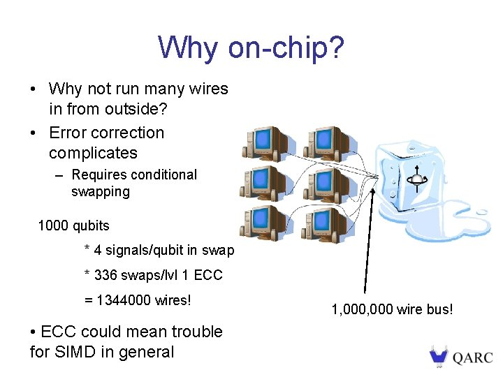 Why on-chip? • Why not run many wires in from outside? • Error correction