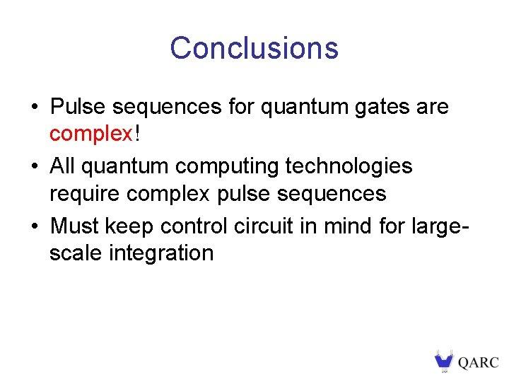 Conclusions • Pulse sequences for quantum gates are complex! • All quantum computing technologies