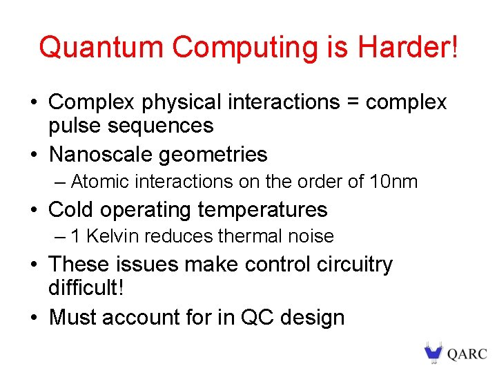 Quantum Computing is Harder! • Complex physical interactions = complex pulse sequences • Nanoscale