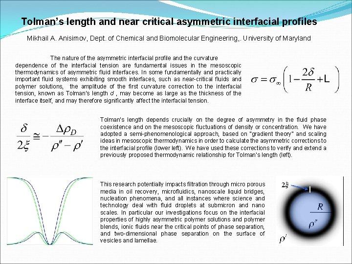 Tolman's length and near critical asymmetric interfacial profiles Mikhail A. Anisimov, Dept. of Chemical