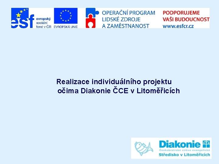 R Realizace individuálního projektu očima Diakonie ČCE v Litoměřicích