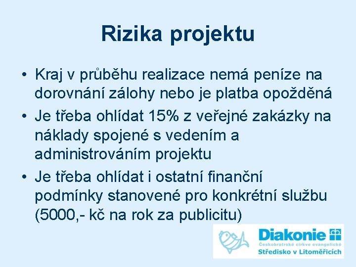 Rizika projektu • Kraj v průběhu realizace nemá peníze na dorovnání zálohy nebo je