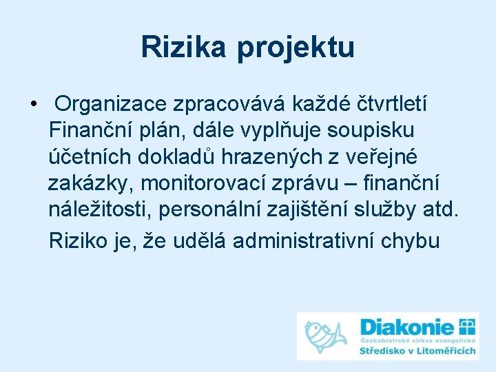 Rizika projektu • Organizace zpracovává každé čtvrtletí Finanční plán, dále vyplňuje soupisku účetních dokladů