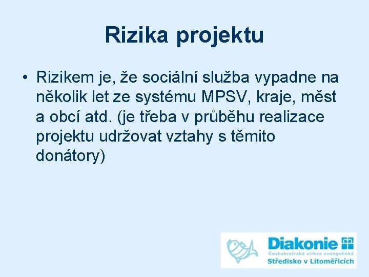 Rizika projektu • Rizikem je, že sociální služba vypadne na několik let ze systému