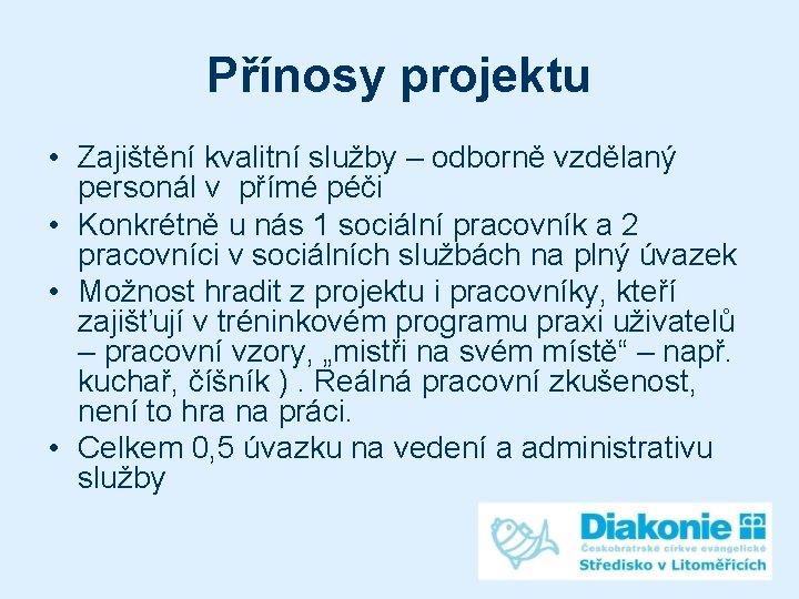 Přínosy projektu • Zajištění kvalitní služby – odborně vzdělaný personál v přímé péči •