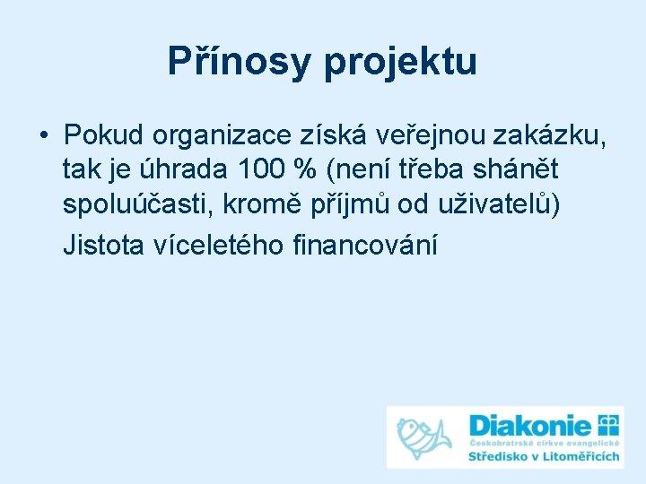 Přínosy projektu • Pokud organizace získá veřejnou zakázku, tak je úhrada 100 % (není