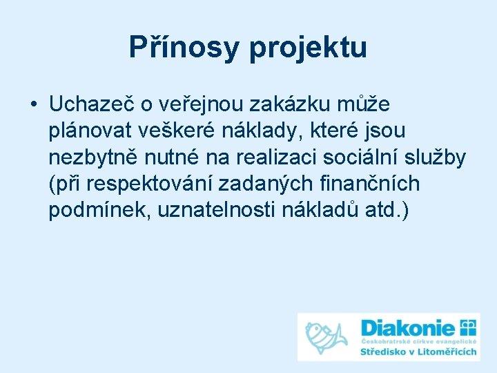 Přínosy projektu • Uchazeč o veřejnou zakázku může plánovat veškeré náklady, které jsou nezbytně