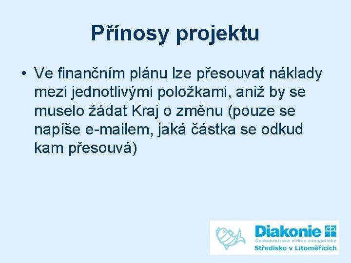 Přínosy projektu • Ve finančním plánu lze přesouvat náklady mezi jednotlivými položkami, aniž by