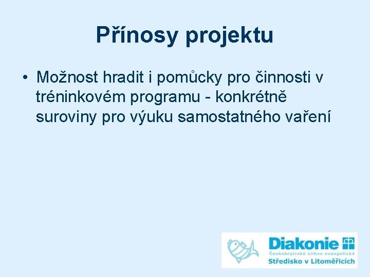 Přínosy projektu • Možnost hradit i pomůcky pro činnosti v tréninkovém programu - konkrétně