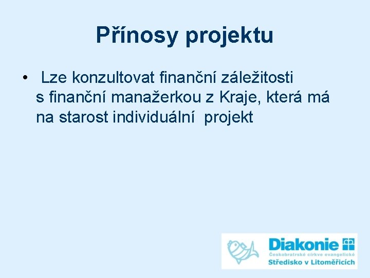 Přínosy projektu • Lze konzultovat finanční záležitosti s finanční manažerkou z Kraje, která má