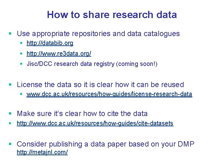 How to share research data § Use appropriate repositories and data catalogues § http: