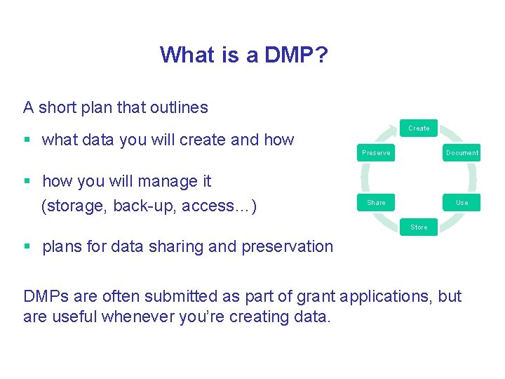 What is a DMP? A short plan that outlines § what data you will