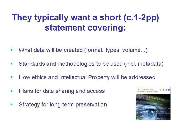 They typically want a short (c. 1 -2 pp) statement covering: § What data