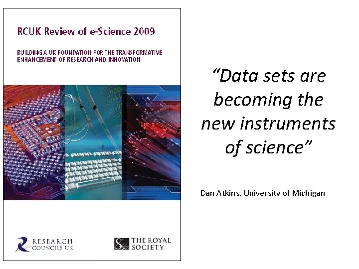 """""""Data sets are becoming the new instruments of science"""" Dan Atkins, University of Michigan"""