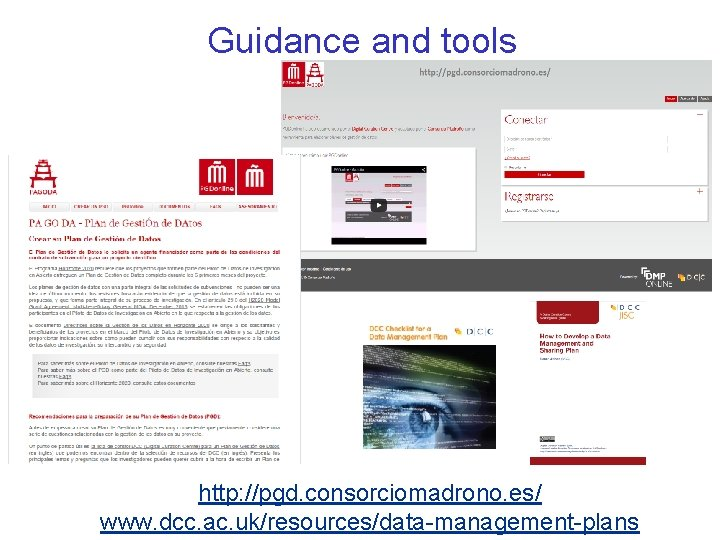 Guidance and tools http: //pgd. consorciomadrono. es/ www. dcc. ac. uk/resources/data-management-plans