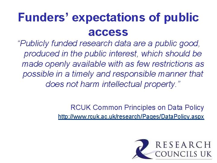 """Funders' expectations of public access """"Publicly funded research data are a public good, produced"""