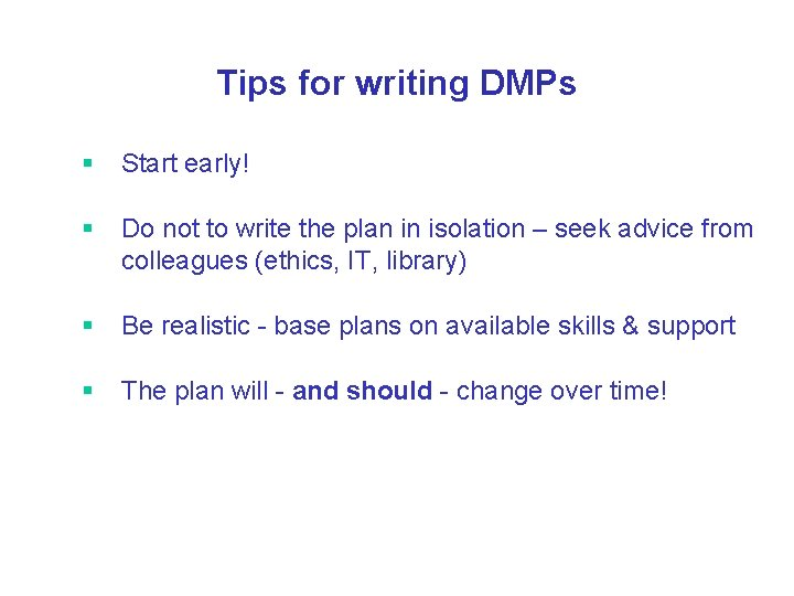 Tips for writing DMPs § Start early! § Do not to write the plan