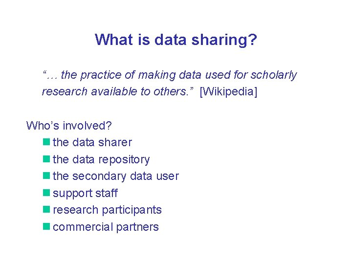 """What is data sharing? """"… the practice of making data used for scholarly research"""