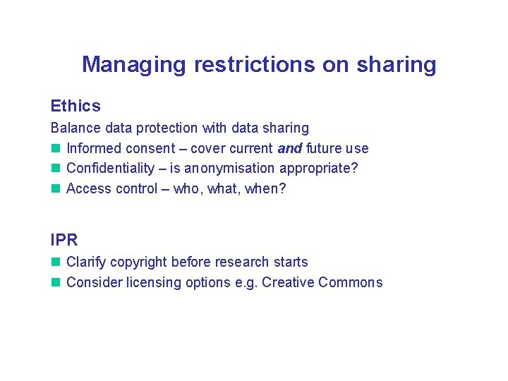 Managing restrictions on sharing Ethics Balance data protection with data sharing n Informed consent