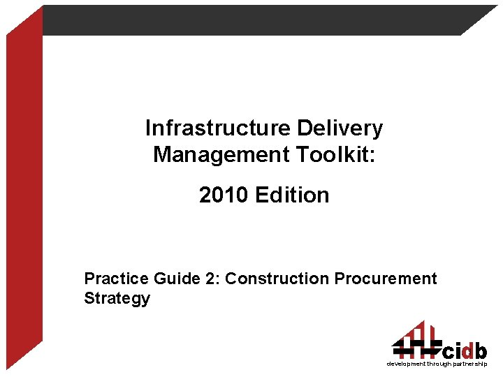 Infrastructure Delivery Management Toolkit: 2010 Edition Practice Guide 2: Construction Procurement Strategy 1 development