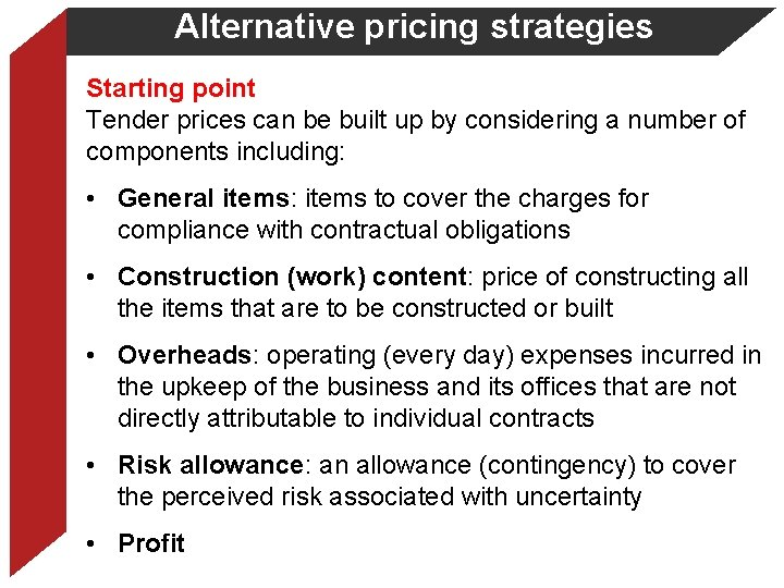 Alternative pricing strategies Starting point Tender prices can be built up by considering a
