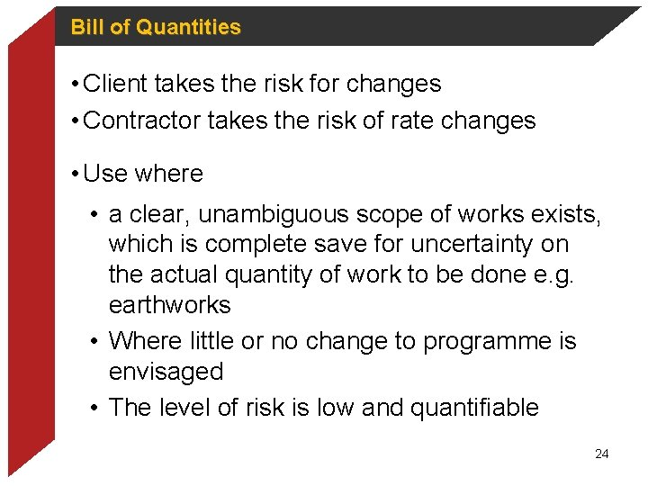Bill of Quantities • Client takes the risk for changes • Contractor takes the