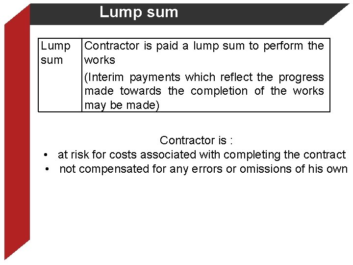 Lump sum Lump Contractor is paid a lump sum to perform the sum works