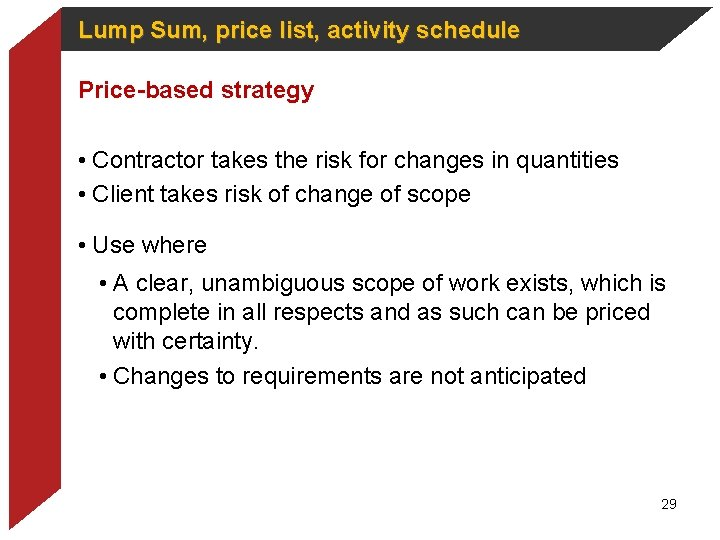 Lump Sum, price list, activity schedule Price-based strategy • Contractor takes the risk for