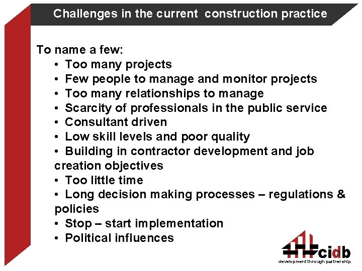 Challenges in the current construction practice To name a few: • Too many projects