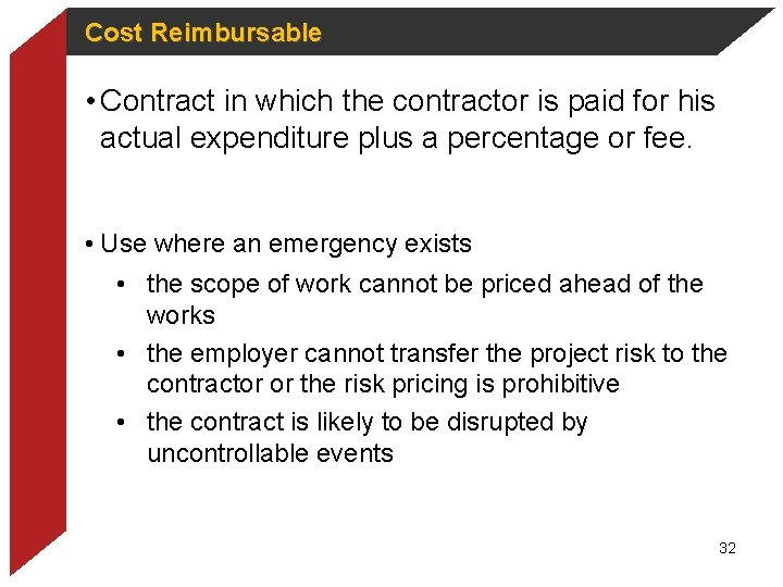 Cost Reimbursable • Contract in which the contractor is paid for his actual expenditure