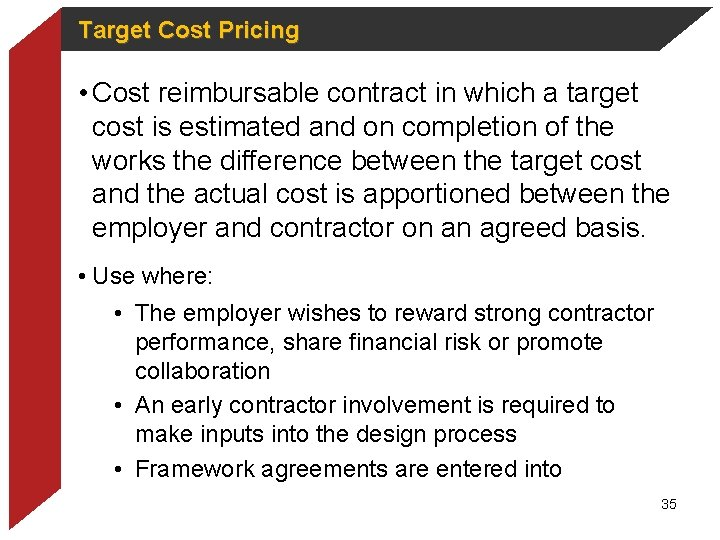 Target Cost Pricing • Cost reimbursable contract in which a target cost is estimated