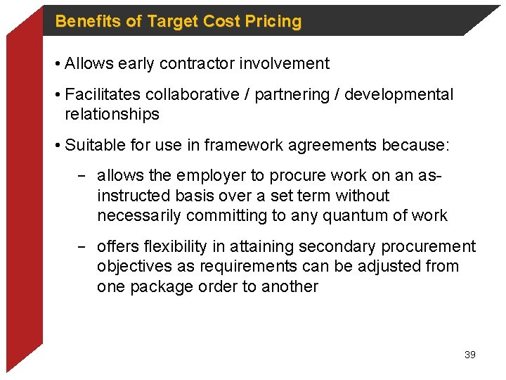 Benefits of Target Cost Pricing • Allows early contractor involvement • Facilitates collaborative /