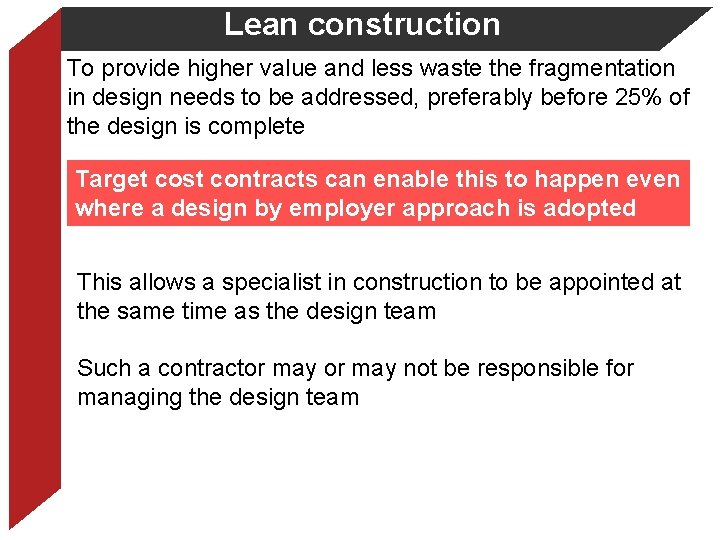 Lean construction To provide higher value and less waste the fragmentation in design needs