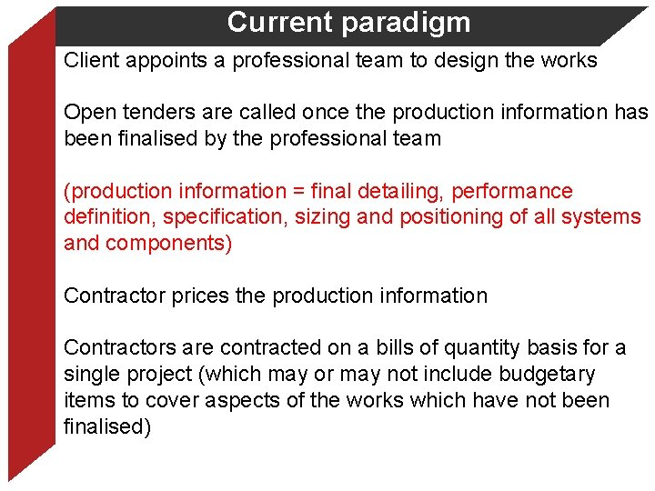 Current paradigm Client appoints a professional team to design the works Open tenders are