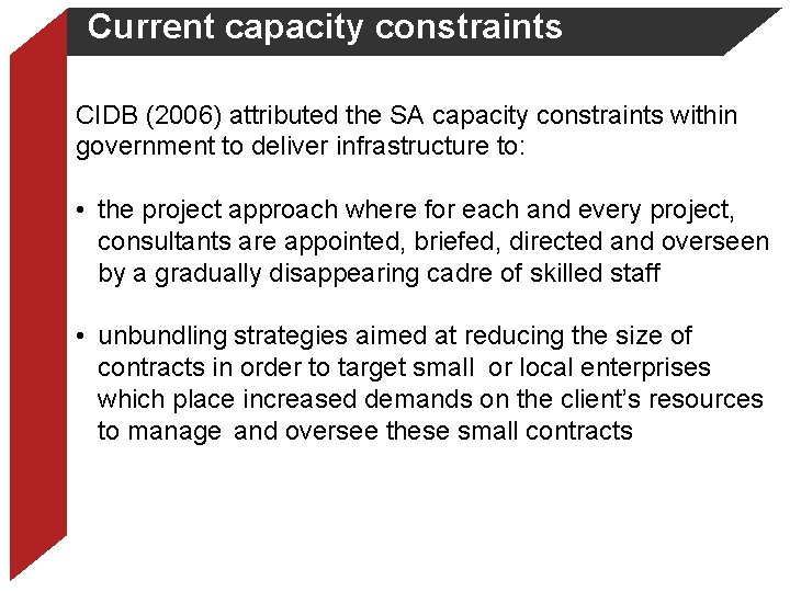 Current capacity constraints CIDB (2006) attributed the SA capacity constraints within government to deliver