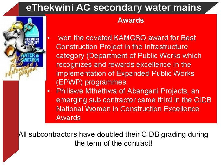 e. Thekwini AC secondary water mains Awards • won the coveted KAMOSO award for