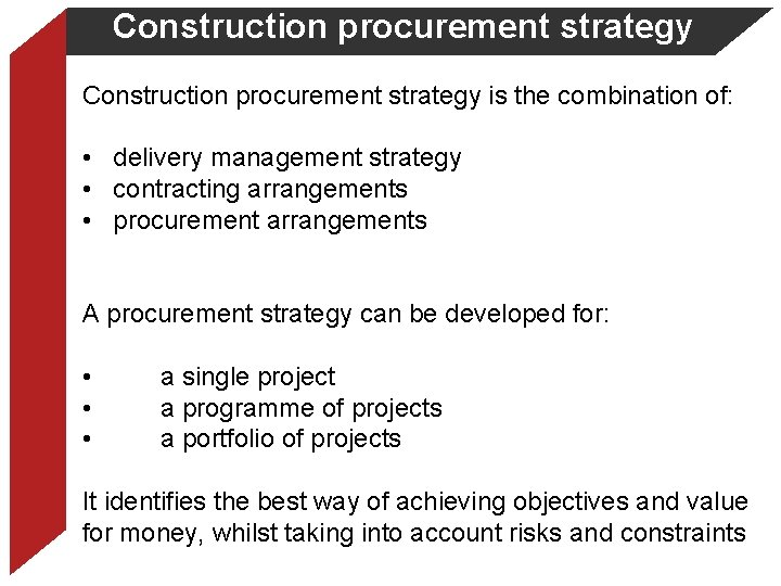 Construction procurement strategy is the combination of: • delivery management strategy • contracting arrangements
