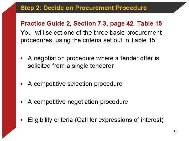 Step 2: Decide on Procurement Procedure Practice Guide 2, Section 7. 3, page 42,
