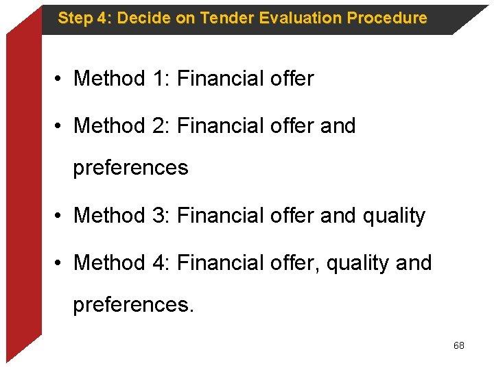 Step 4: Decide on Tender Evaluation Procedure • Method 1: Financial offer • Method