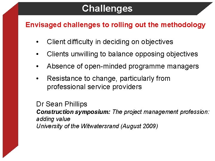 Challenges Envisaged challenges to rolling out the methodology • Client difficulty in deciding on
