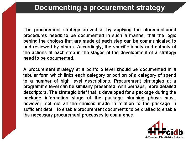 Documenting a procurement strategy The procurement strategy arrived at by applying the aforementioned procedures