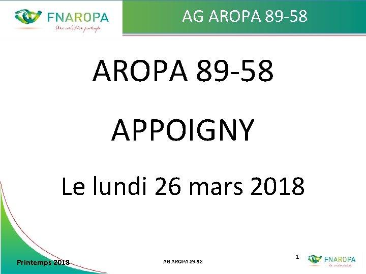 AG AROPA 89 -58 APPOIGNY Le lundi 26 mars 2018 Printemps 2018 AG AROPA