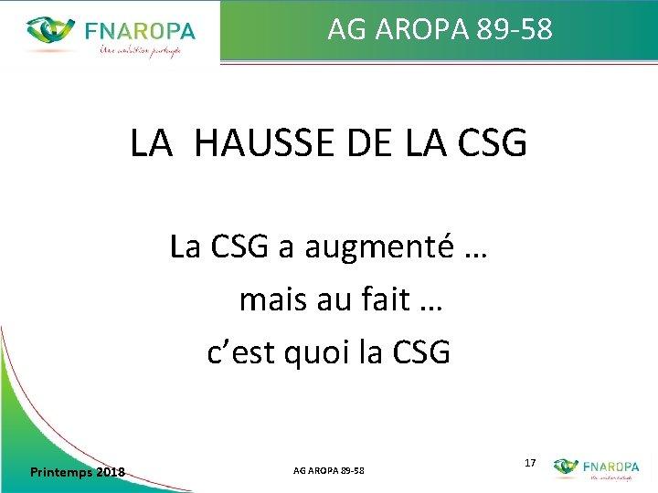 AG AROPA 89 -58 LA HAUSSE DE LA CSG La CSG a augmenté …
