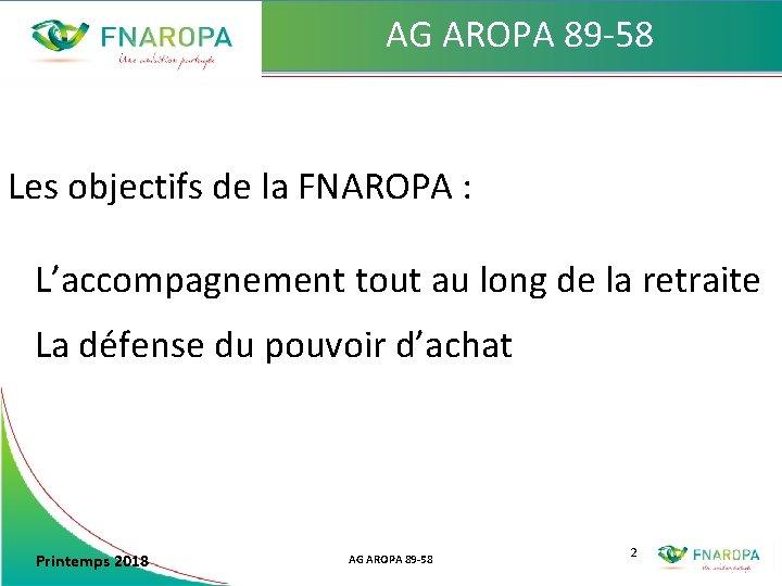 AG AROPA 89 -58 Les objectifs de la FNAROPA : L'accompagnement tout au long