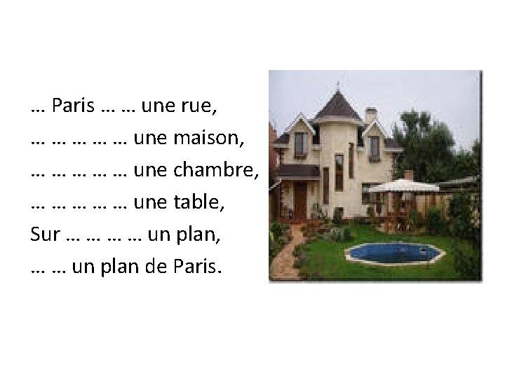 … Paris … … une rue, … … … une maison, … … …