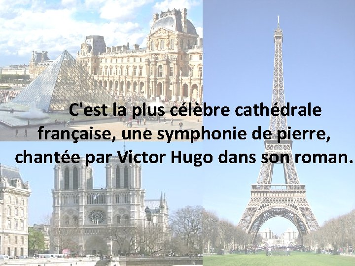 C'est la plus célèbre cathédrale franҫaise, une symphonie de pierre, chantée par Victor Hugo